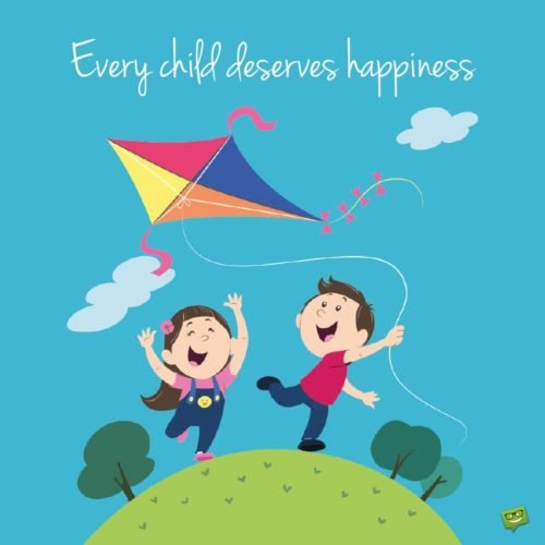 Every child deserves happiness.