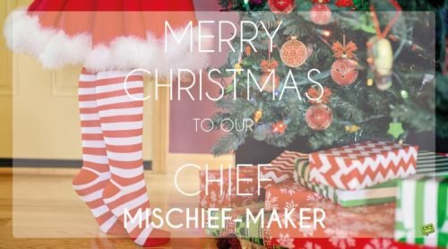 Merry Christmas to our chief mischief-maker.