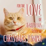For the Love of Baby Jesus ditch the Christmas Jumper.
