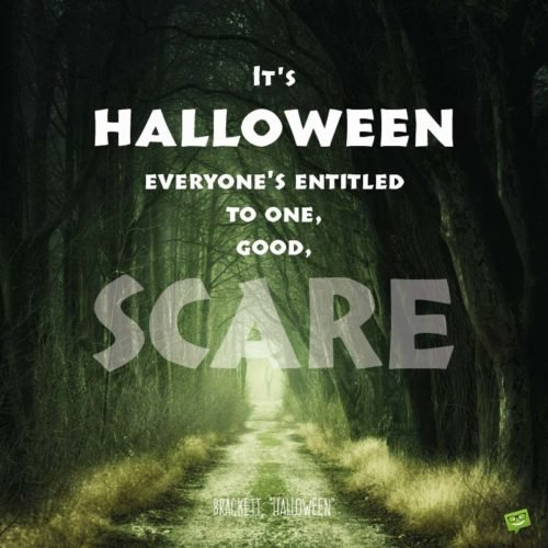 "It's Halloween, everyone's entitled to one good scare - Leigh Brackett, ""Halloween"""