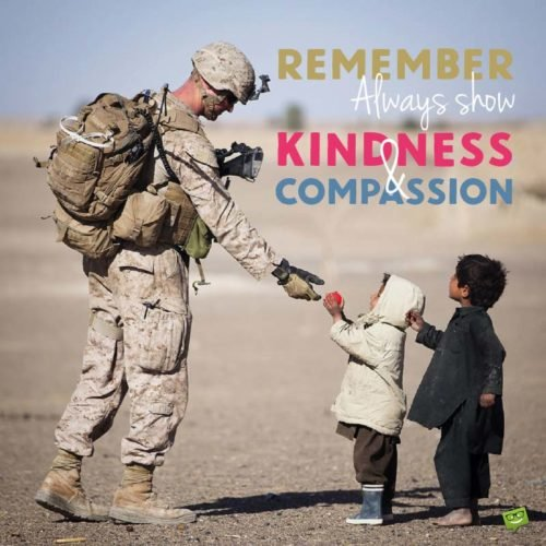 Remember: Always show kindness and compassion.