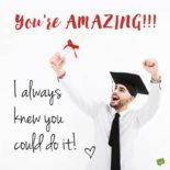 You're amazing! I always knew you could do it.