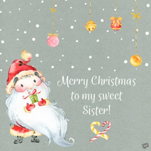 Merry Christmas to my sweet sister.