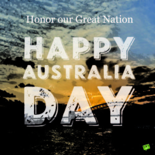 Honour our Great Nation. Happy Australia Day.