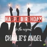 Happy Birthday to the original Charlie's Angel.
