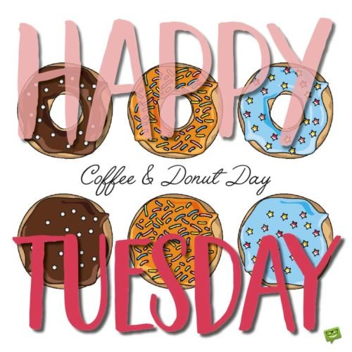 Happy Tuesday, Coffee and Donut Day.