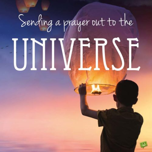 Sending a prayer out to the universe.