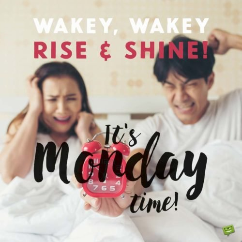 Rise & shine, it's Monday time!
