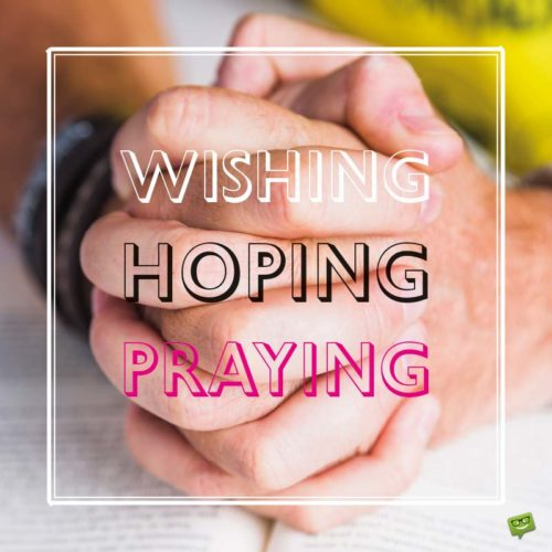 Wishing, Hoping, Praying