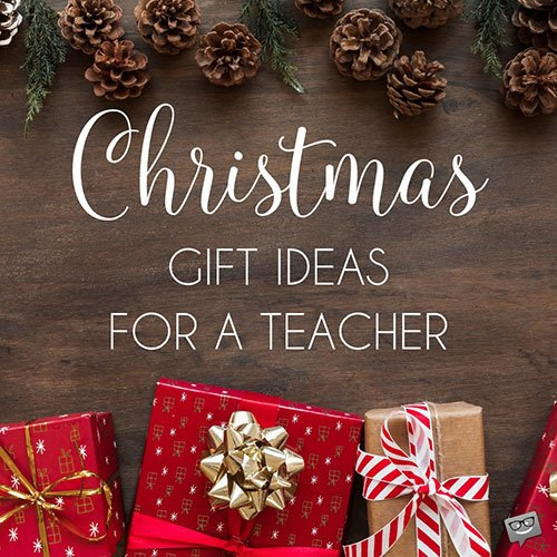 Christmas Gift Ideas for a Teacher.