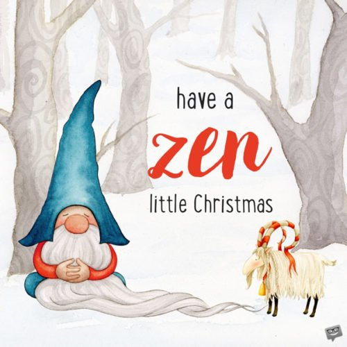 Have a Zen little Christmas.