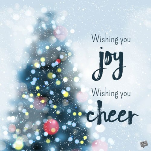 Wishing you Joy, wishing you Cheer.