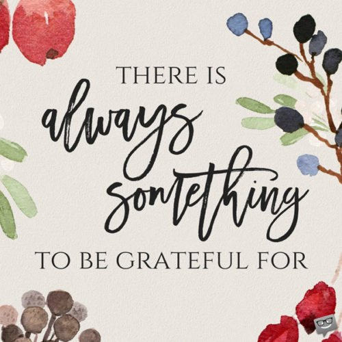 There is always something to be grateful for.
