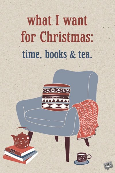 What I want for Christmas: time, books and tea.