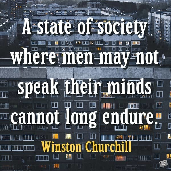 A state of society where men may not speak their minds cannot long endure.