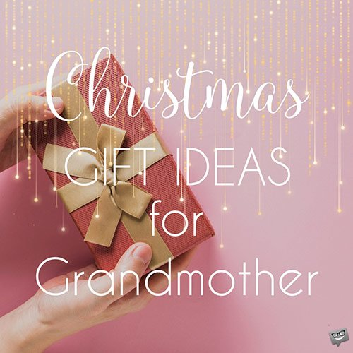 Christmas Gift Ideas for Grandmother.