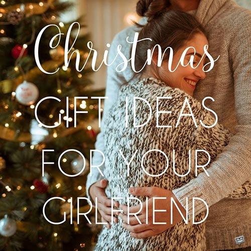 Christmas Gift Ideas for my Girlfriend.