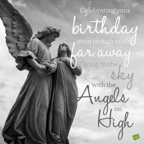 Celebrating your birthday even though you're far away flying in the sky with the angles on high.