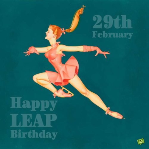 Happy Leap Birthday.