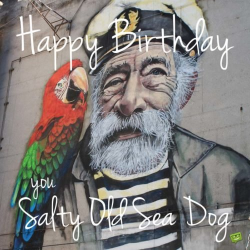Happy Birthday, you salty old sea dog!