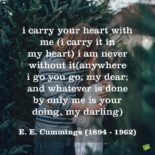 """I carry your heart with me"" by E. E. Cummings"