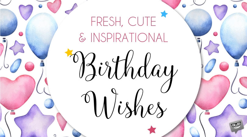 Happy Birthday, with Love | Fresh, Cute and Inspirational Wishes