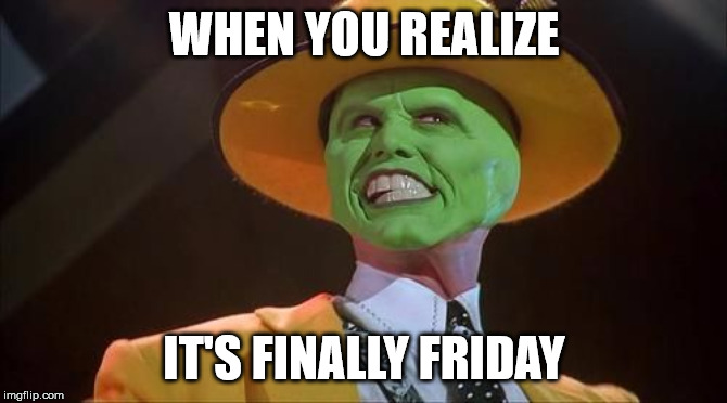 When you realize its finally Friday.