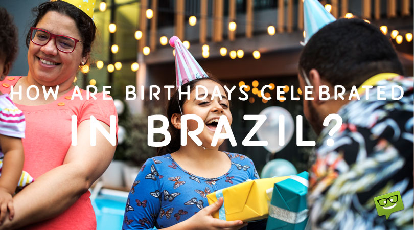 How Are Birthdays Celebrated in Brazil?