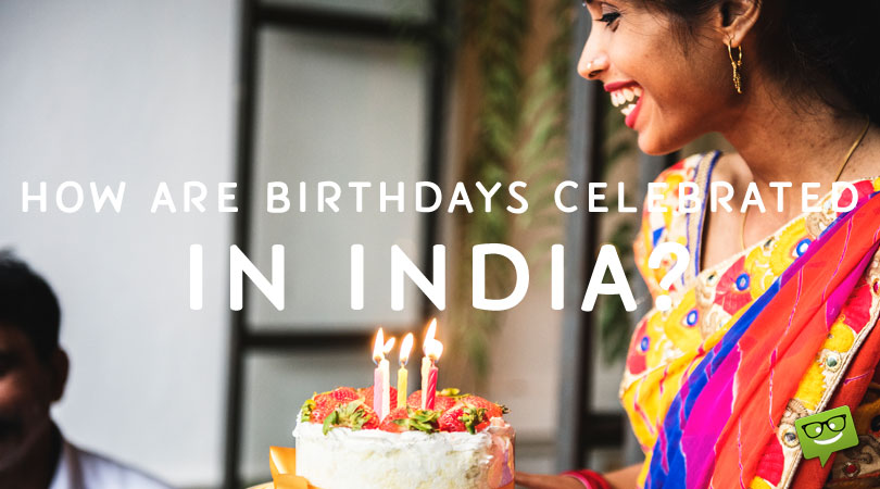 Birthday Celebration in India + Some Funny Birthday Wishes