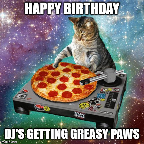Happy Birthday. Dj's getting greasy paws.