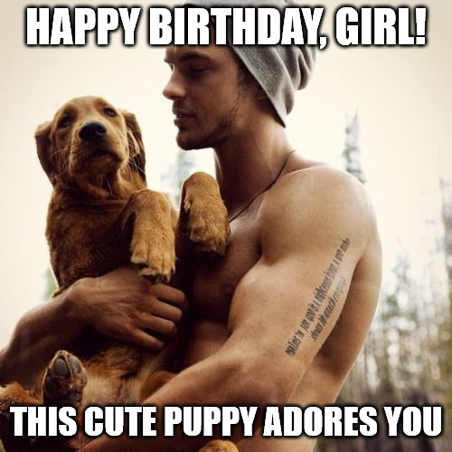 Funny hot guy with puppies meme for the birthday girl.
