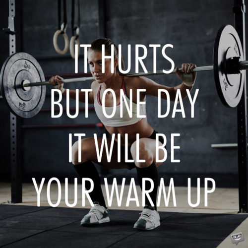 It hurts but one day it will be your warm up.