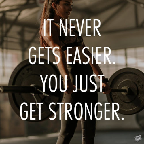 It never gets easier. You just get stronger.