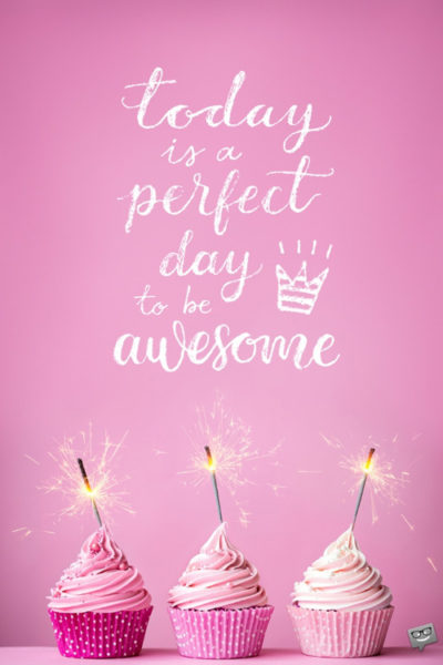 Today is a perfect day to be awesome.