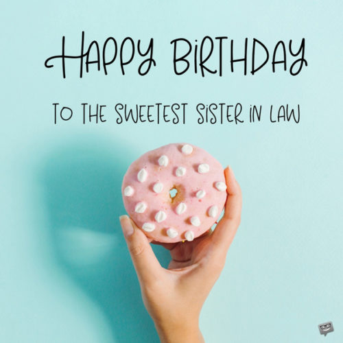 Happy birthday to the sweetest sister in law.