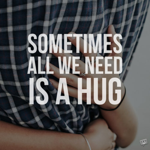 Sometimes all we need is a hug.