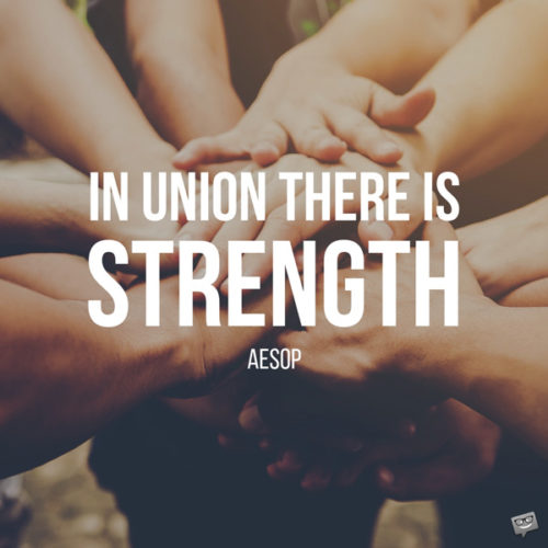 In union there is strength. Aesop