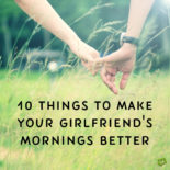 10 Things to make your girlfriend's mornings better.