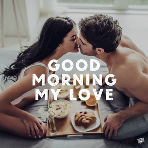 Good morning, my love.