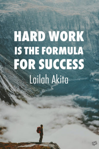 Hard work is the formula for success. Lailah Akita