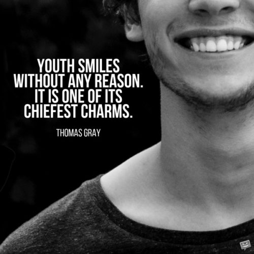 Youth smiles without any reason. It is one of its chiefest charms. Thomas Gray