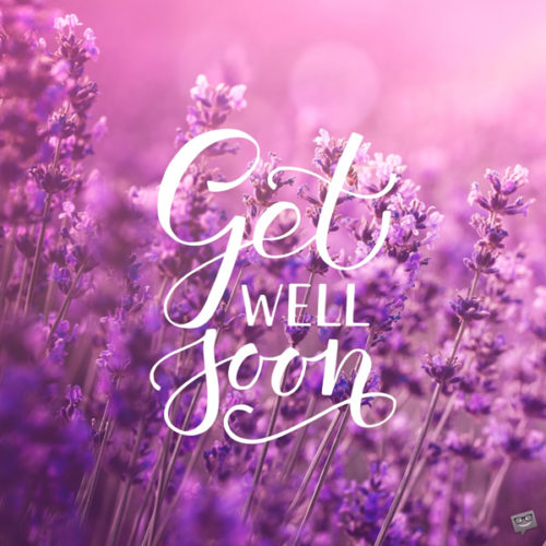 Beautiful get well soon image to share with sick friend.