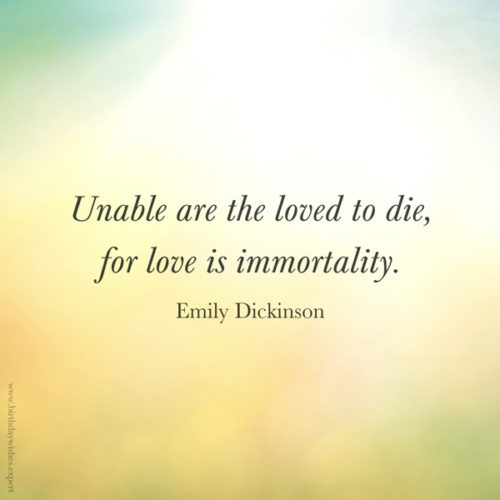 Famous quote for a loss of a loved one by Emily Dickinson. On image you can share
