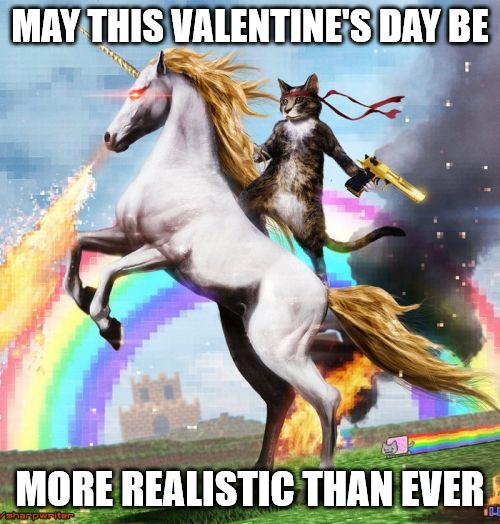 May this Valentine's Day be more realistic than ever - Welcome to the internets meme
