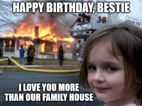 Happy Birthday Best Friend Disaster girl meme.