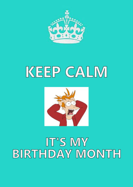 Keep Calm It's my Birthday Month meme