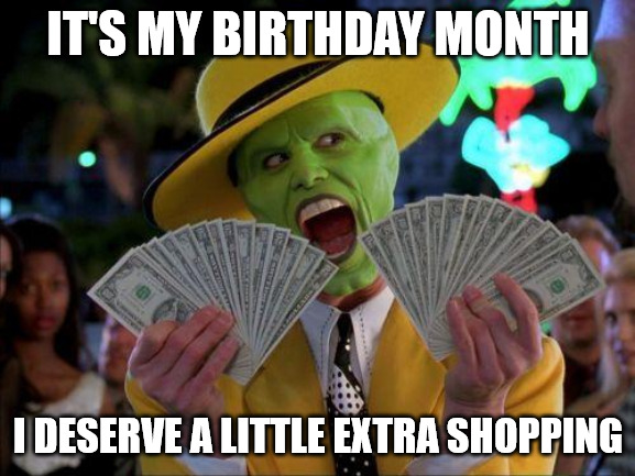 it s my birthday month I deserve a little extra shopping The Mask meme