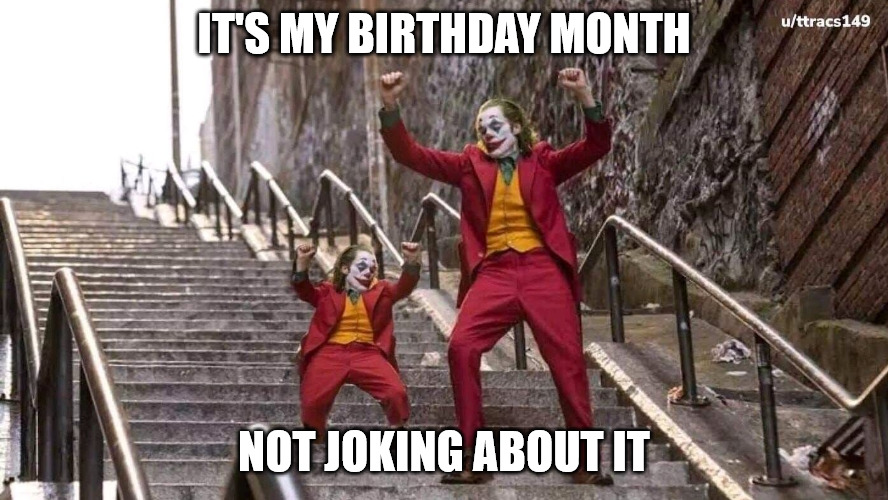it's my birthday month Not joking about it Joker and Mini Joker meme
