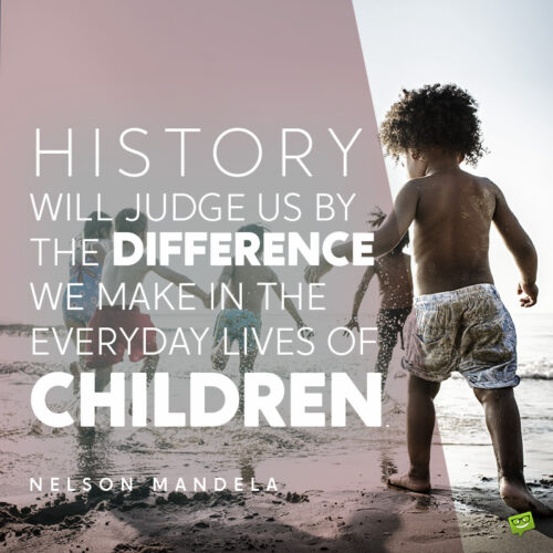 Quote about children by Nelson Mandela to give you food for thought.
