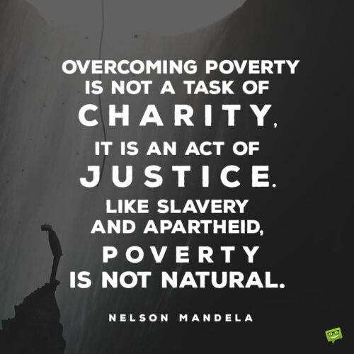 Inspirational Nelson Mandela quote about social justice and poverty.
